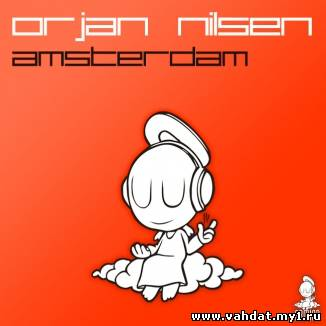 Orjan Nilsen – Amsterdam (Original Mix Edit) (New 2012)