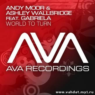 Andy Moor and Ashley Wallbridge feat. Gabriela - World To Turn (New 2012)