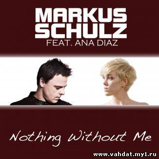 Markus Schulz feat. Ana Diaz - Nothing Without Me (Beat Service Radio Edit) (New 2012)