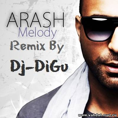 Arash - Melody (Dj - DiGu Remix) NEW 2011
