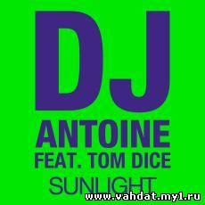 DJ Antoine feat. Tom Dice - Sunlight (DJ Antoine vs. Mad Mark Radio Edit)